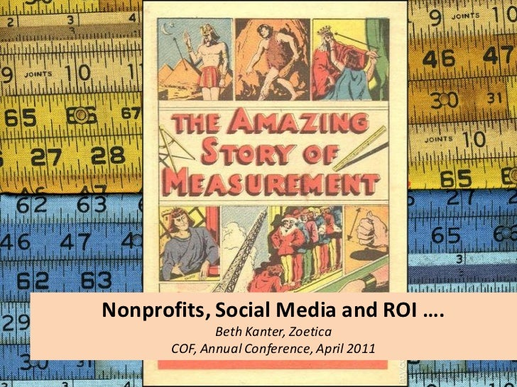 Nonprofits, Social Media and ROI ….              Beth Kanter, Zoetica       COF, Annual Conference, April 2011