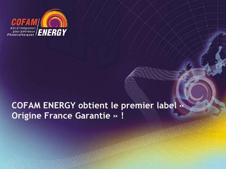 COFAM ENERGY obtient le premier label « Origine France Garantie » !