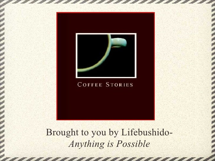 .     Brought to you by Lifebushido-      Anything is Possible