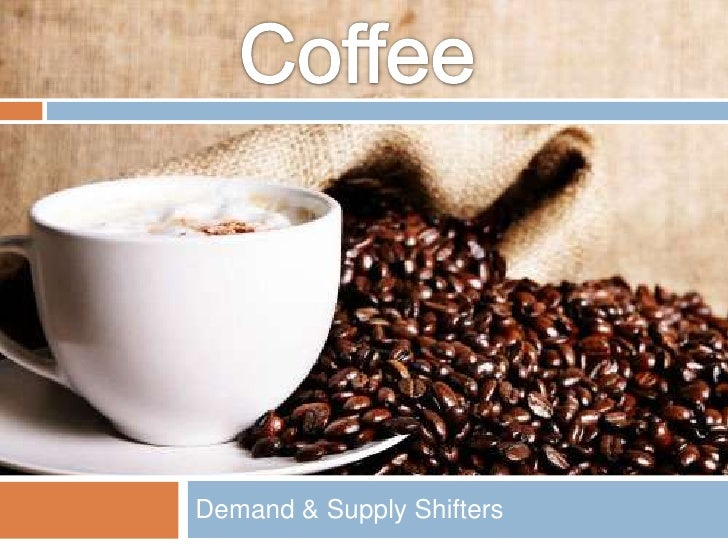 Demand & Supply Shifters<br />Coffee<br />