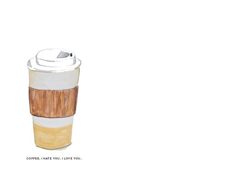 coffee. i hate you. i love you.