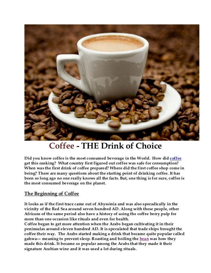 Coffee - THE Drink of ChoiceDid you know coffee is the most consumed beverage in the World. How did coffeeget this ranking...