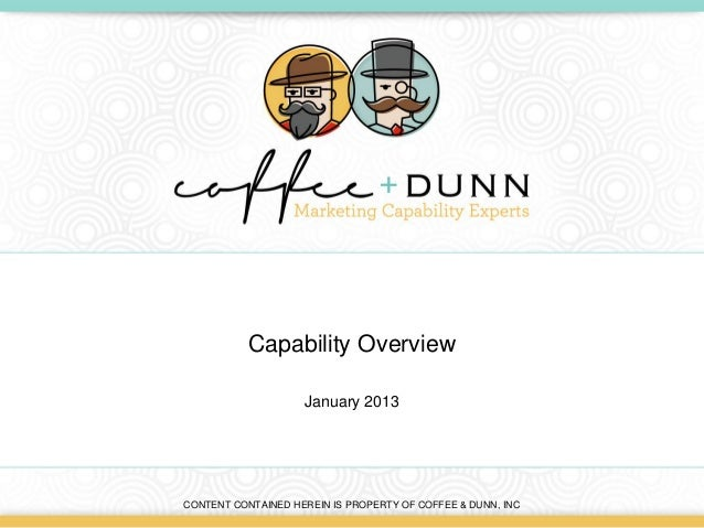 Capability Overview                    January 2013CONTENT CONTAINED HEREIN IS PROPERTY OF COFFEE & DUNN, INC