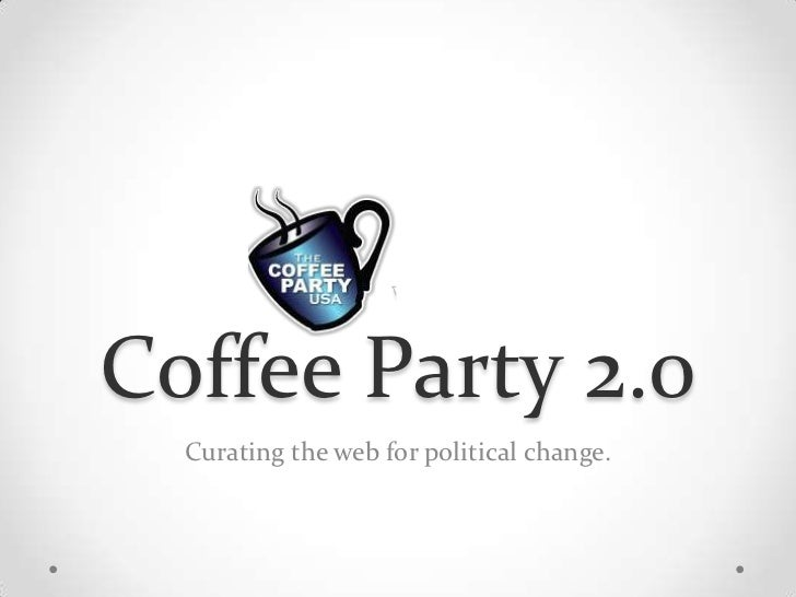 Coffee Party 2.0<br />Curating the web for political change.<br />