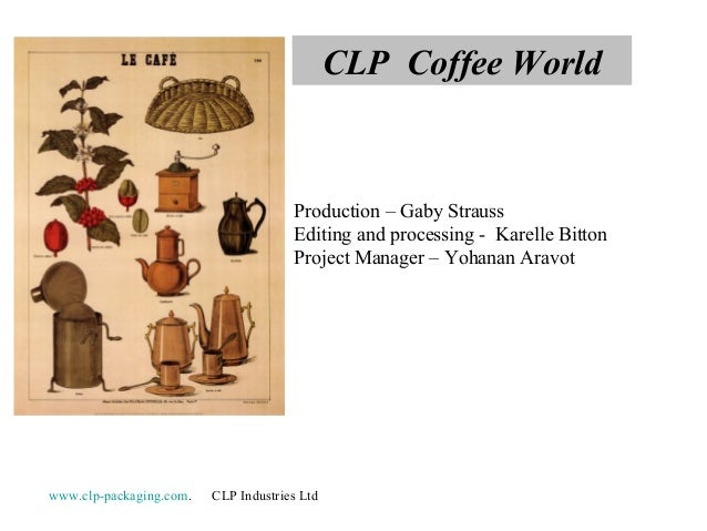 CLP Coffee World  Production – Gaby Strauss Editing and processing - Karelle Bitton Project Manager – Yohanan Aravot  www....