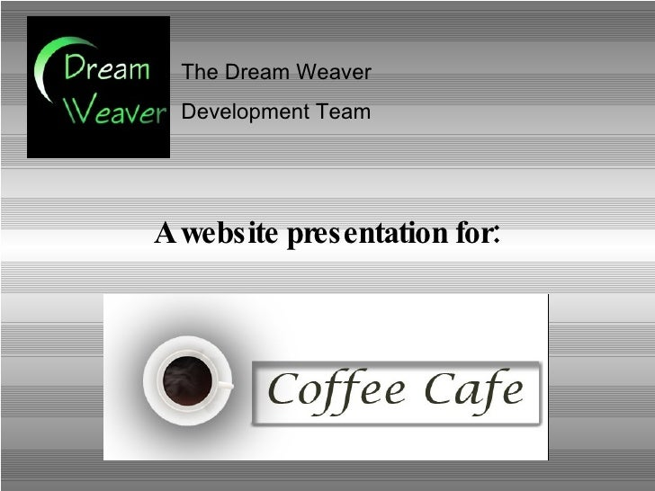 The Dream Weaver  Development Team  A website presentation for: