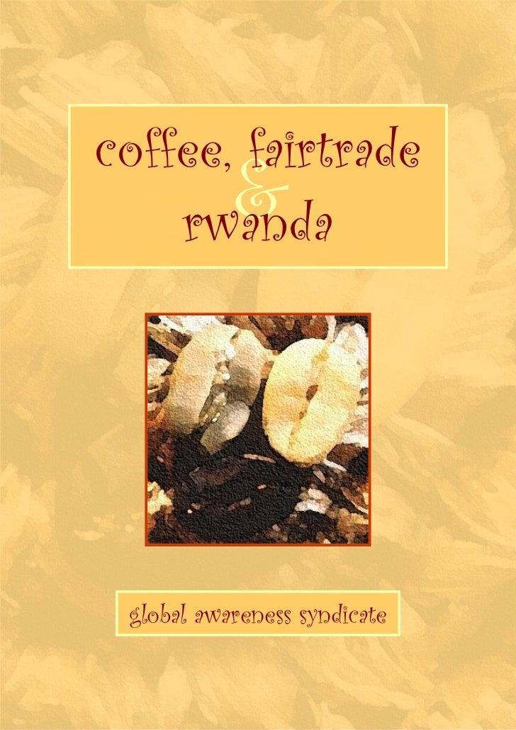 coffee, fairtrade       &    rwanda global awareness syndicate