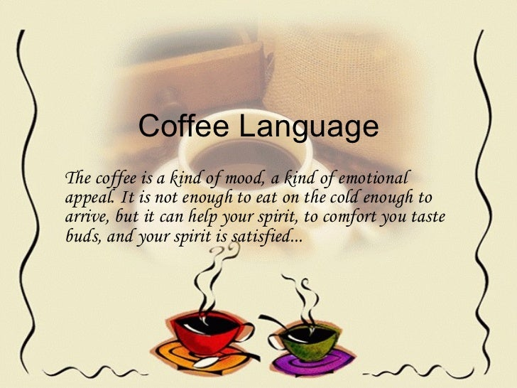 Coffee Language The coffee is a kind of mood, a kind of emotional appeal. It is not enough to eat on the cold enough to ar...