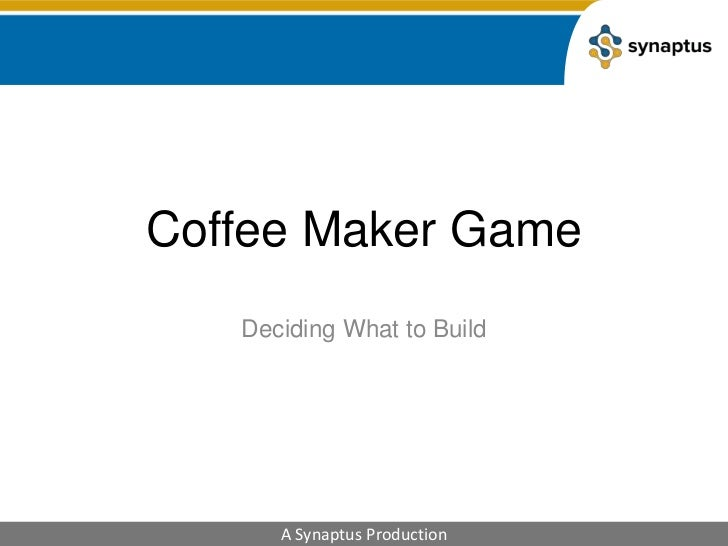 Coffee Maker Game<br />Deciding What to Build<br />
