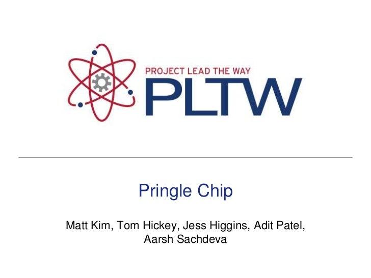 Pringle Chip<br />Matt Kim, Tom Hickey, Jess Higgins, Adit Patel, AarshSachdeva<br />