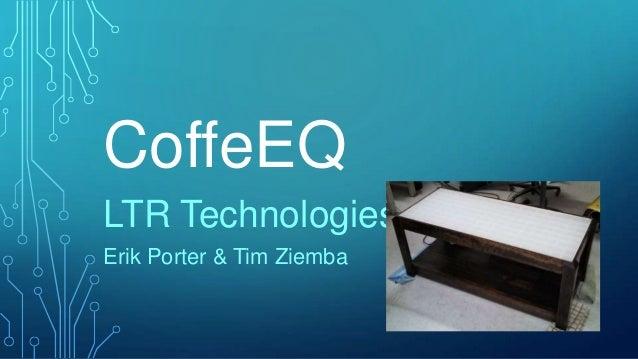 CoffeEQLTR TechnologiesErik Porter & Tim Ziemba