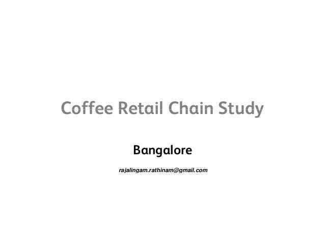 Coffee Retail Chain StudyCoffee Retail Chain Study Bangalore rajalingam.rathinam@gmail.comj g @g