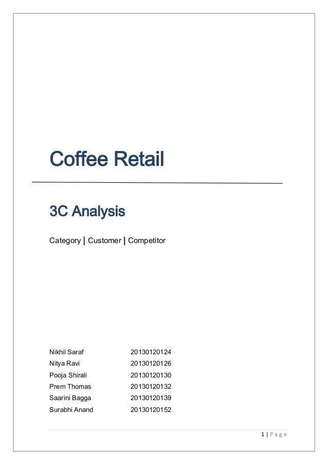 1 | P a g e Coffee Retail 3C Analysis Category | Customer | Competitor Nikhil Saraf 20130120124 Nitya Ravi 20130120126 Poo...