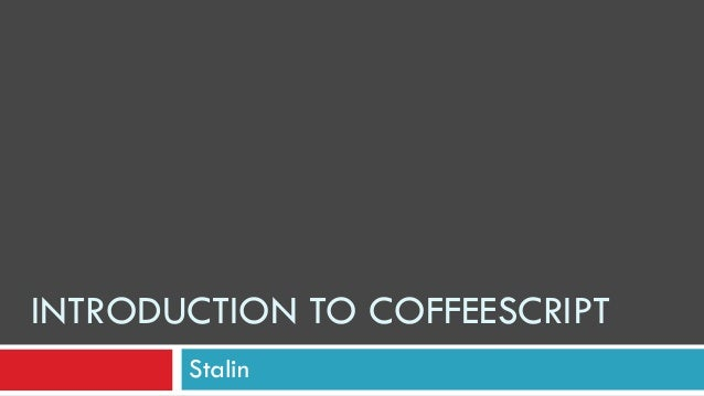INTRODUCTION TO COFFEESCRIPT       Stalin