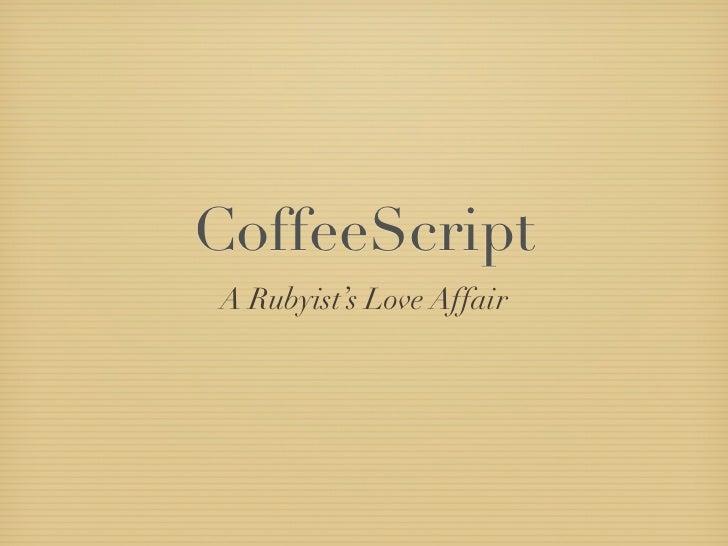 CoffeeScript - A Rubyist's Love Affair