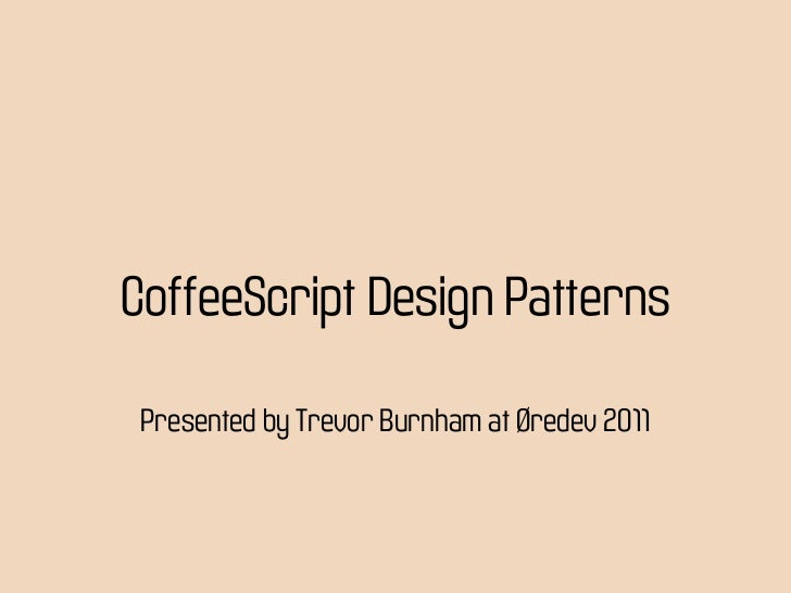 CoffeeScript Design Patterns Presented by Trevor Burnham at Øredev 2011
