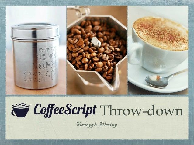 Coffee script throwdown