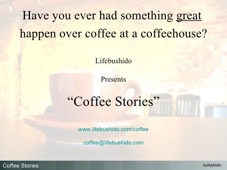 "Have you ever had something  great   happen over coffee at a coffeehouse? Lifebushido Presents "" Coffee Stories"" www.lifeb..."