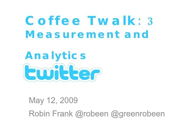 Coffee Twalk Three: Measurement and Analytics for Social Media