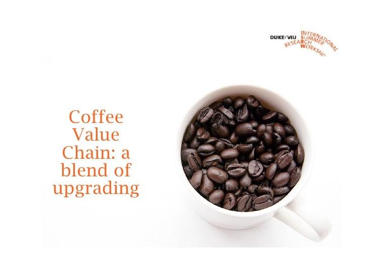 Coffee Value Chain: a blend of upgrading - Duke viu workshop2009