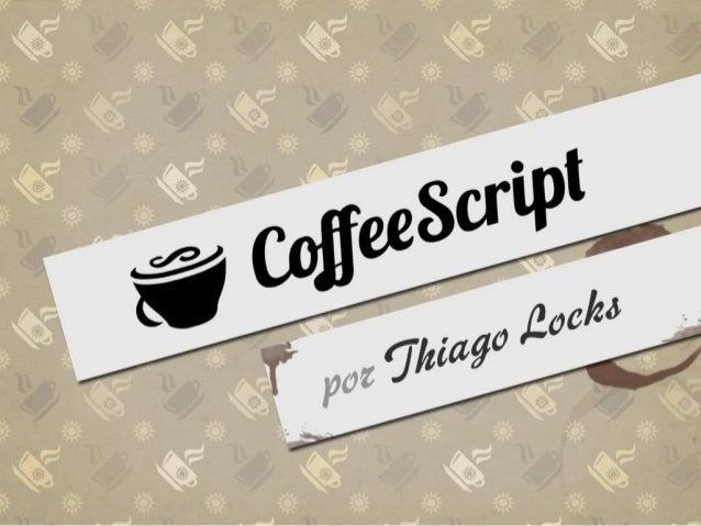 Sobre a apresentaçãoPossíveis títulos:- CoffeeScript- Escrevendo um JS melhor com CoffeeScript