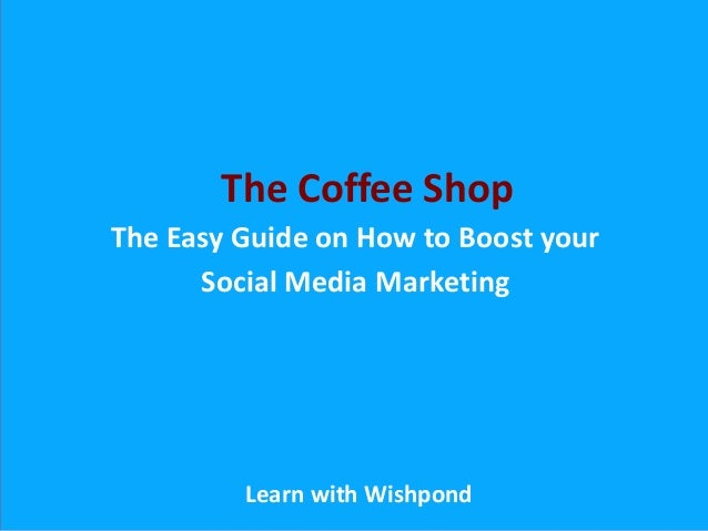 The Easy Guide on How to Boost yourSocial Media MarketingLearn with WishpondThe Coffee Shop