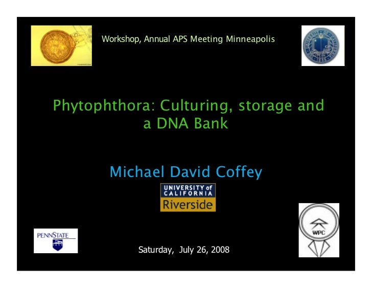 Workshop, Annual APS Meeting Minneapolis     Phytophthora: Culturing, storage and            a DNA Bank          Michael D...