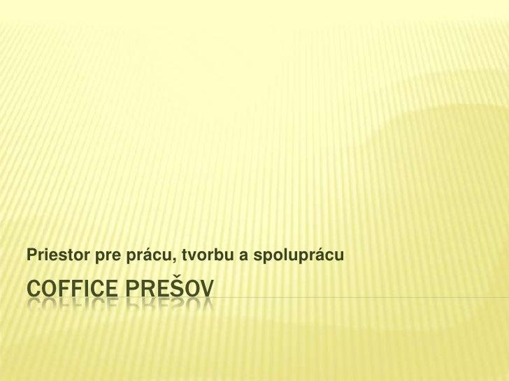 Coffice Prešov<br />Priestor pre prácu, tvorbu a spoluprácu<br />