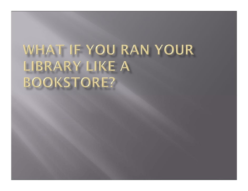 What if you ran your library like a bookstore?