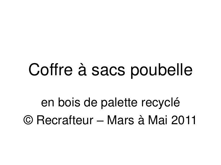 Coffre à sacs poubelle<br />en bois de palette recyclé<br />© Recrafteur– Mars à Mai 2011<br />