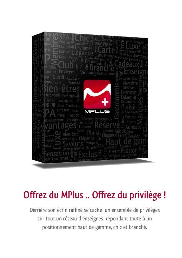 Offrez du MPlus .. Offrez du privilège ! Derrière son écrin raffiné se cache un ensemble de privilèges sur tout un réseau ...