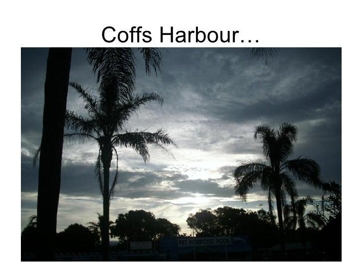 Coffs Harbour…