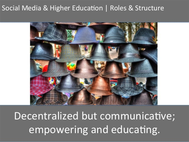 Social  Media  &  Higher  Educa2on     Roles  &  Structure   Decentralized  but  communica2ve;   ...