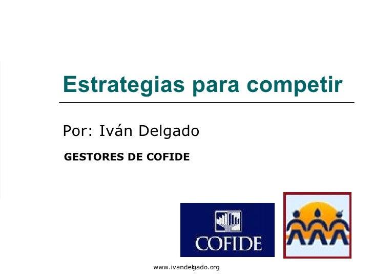 Por: Iván Delgado Estrategias para competir GESTORES DE COFIDE