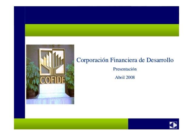 CorporaciCorporacióón Financiera de Desarrollon Financiera de Desarrollo PresentaciPresentacióónn Abril 2008Abril 2008