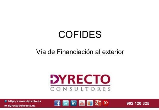 COFIDES Vía de Financiación al exterior  http://www.dyrecto.es dyrecto@dyrecto.es  902 120 325