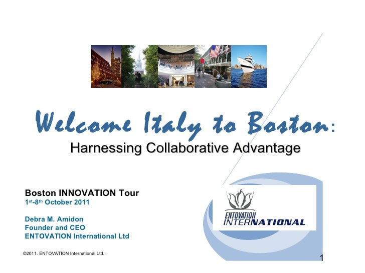 Welcome Italy to Boston :                     Harnessing Collaborative AdvantageBoston INNOVATION Tour1st-8th October 2011...