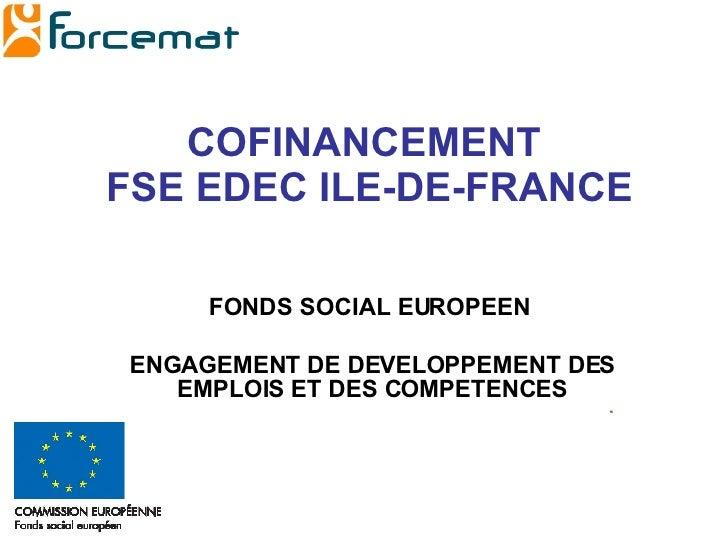 COFINANCEMENT  FSE EDEC ILE-DE-FRANCE FONDS SOCIAL EUROPEEN  ENGAGEMENT DE DEVELOPPEMENT DES EMPLOIS ET DES COMPETENCES