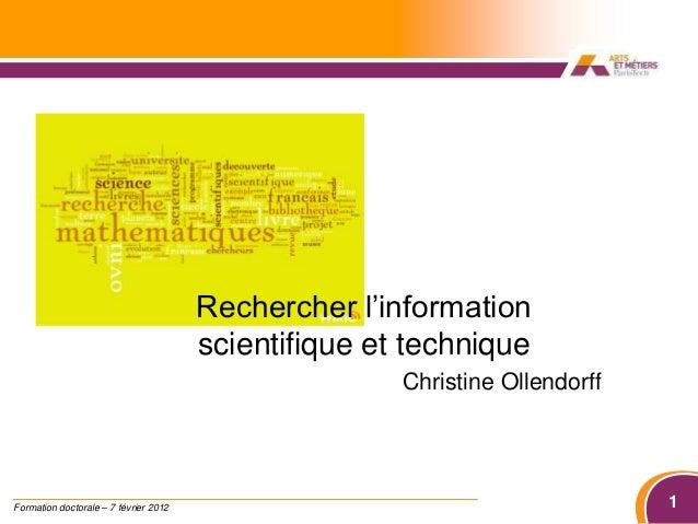 1Formation doctorale – 7 février 2012Formation doctorantsRechercher l'informationscientifique et techniqueChristine Ollend...
