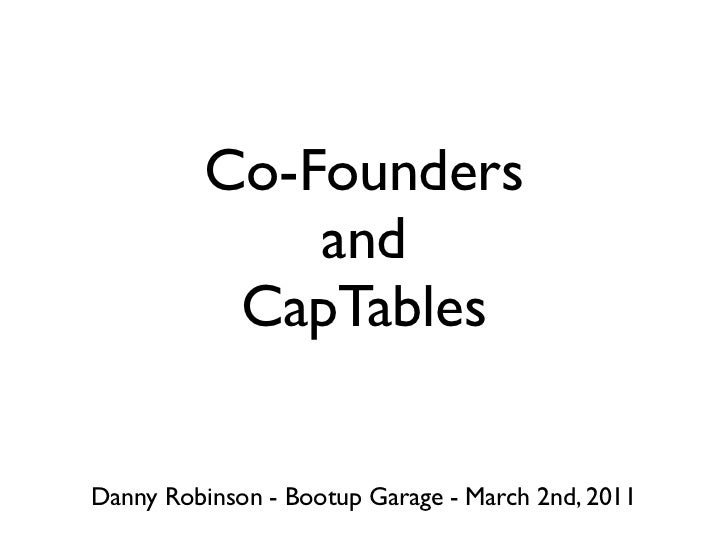 Co-Founders             and          CapTablesDanny Robinson - Bootup Garage - March 2nd, 2011