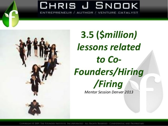 3.5 ($million) lessons related to Co- Founders/Hiring /Firing Mentor Session Denver 2013