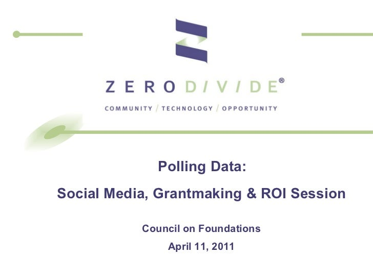 Polling Data:  Social Media, Grantmaking & ROI Session Council on Foundations April 11, 2011