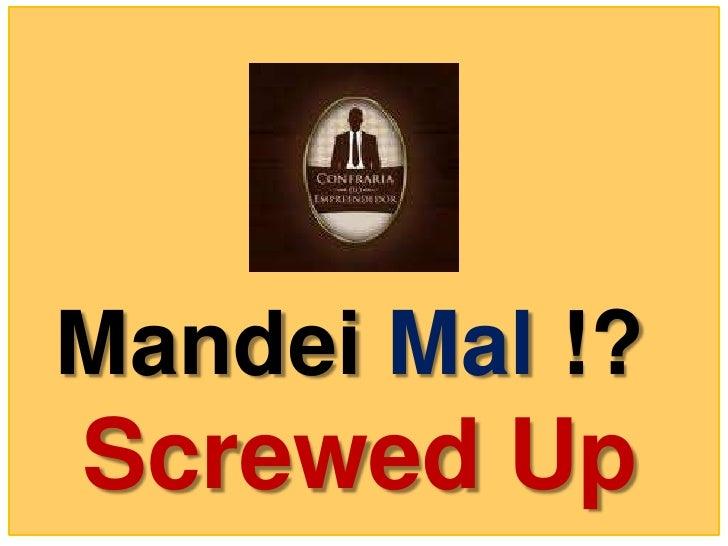 Mandei Mal !?Screwed Up