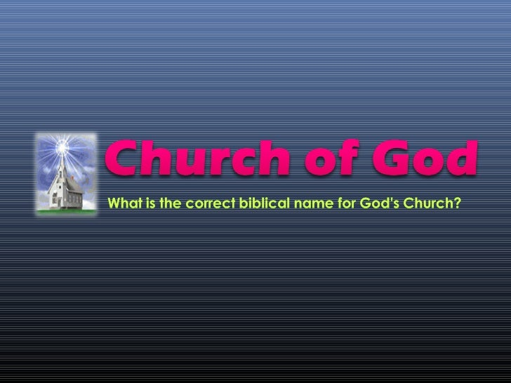 What is the correctbiblical name for Godschurch? There are twelve NewTestament scripturesindicating the name bywhich God'...