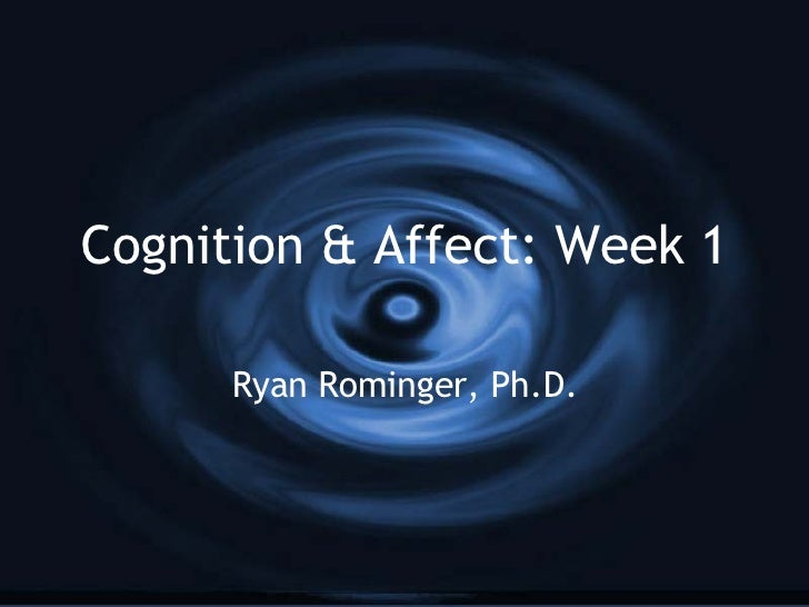 Cognition & Affect: Week 1 Ryan Rominger, Ph.D.