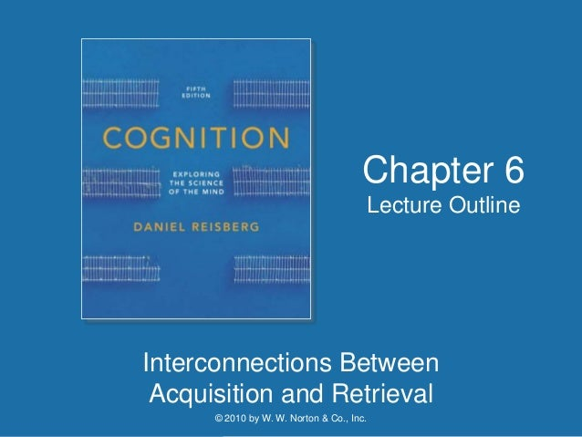 © 2010 by W. W. Norton & Co., Inc. Interconnections Between Acquisition and Retrieval Chapter 6 Lecture Outline