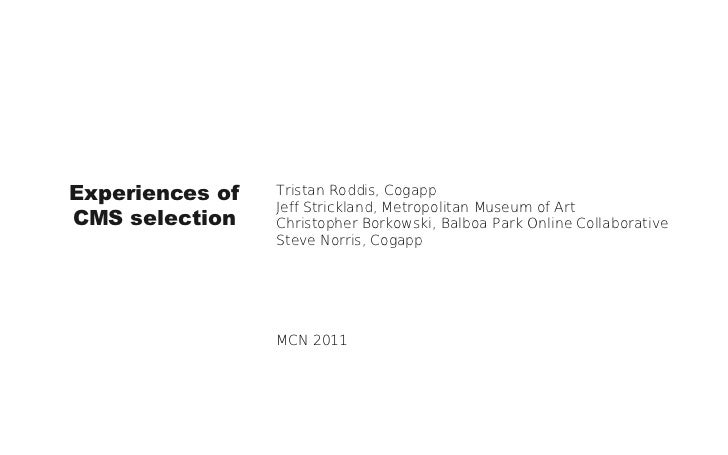 Experiences of   Tristan Roddis, Cogapp                 Jeff Strickland, Metropolitan Museum of ArtCMS selection    Christ...