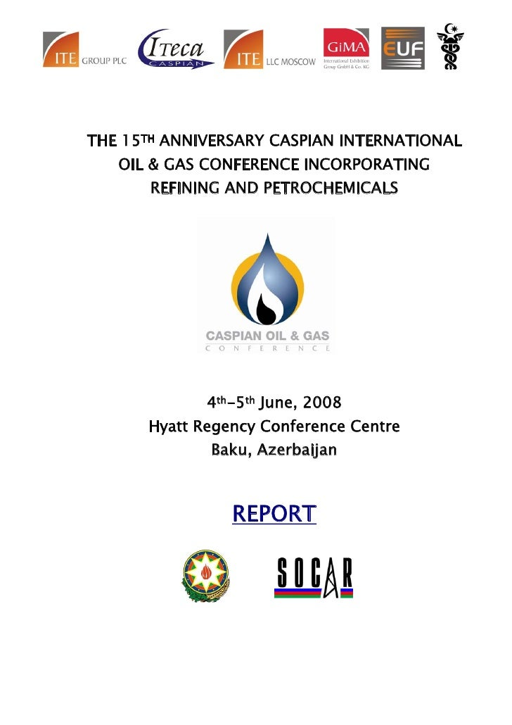 THE 15TH ANNIVERSARY CASPIAN INTERNATIONAL    OIL & GAS CONFERENCE INCORPORATING        REFINING AND PETROCHEMICALS       ...