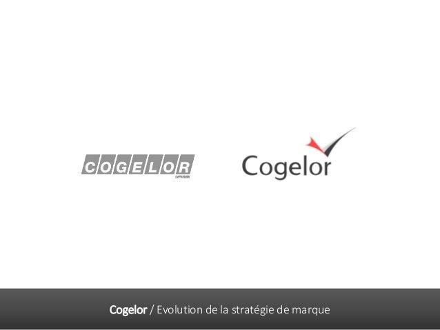 Cogelor / Evolution de la stratégie de marque