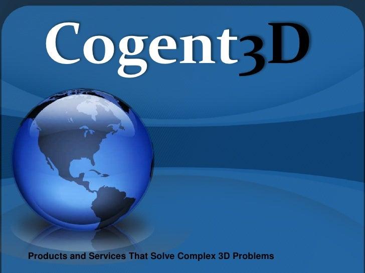 Cogent3D<br />Products and Services That Solve Complex 3D Problems<br />